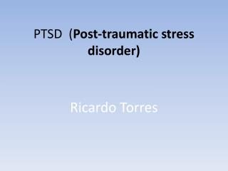 PTSD  ( Post-traumatic stress disorder)