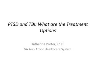 PTSD and TBI: What  are the  Treatment Options