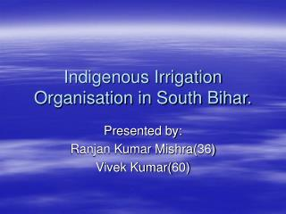 Indigenous Irrigation Organisation in South Bihar.
