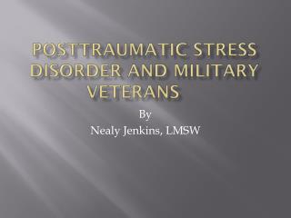 Posttraumatic  Stress Disorder and Military Veterans