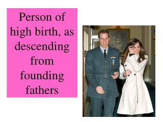 Person of high birth, as descending from founding fathers
