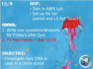 HMWK: Write two questions/answers for Friday ' s DNA Quiz FV Med Forms – due 12/16
