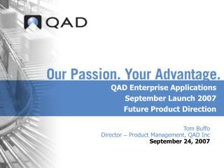 Tom Buffo Director  –  Product Management, QAD Inc September 24, 2007