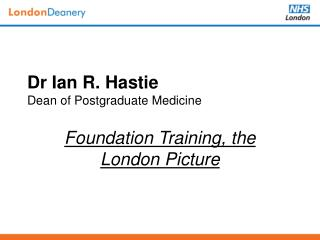 Dr Ian R. Hastie Dean of Postgraduate Medicine