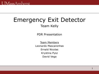 Emergency Exit Detector Team Kelly PDR Presentation Team Members Leonardo Mascarenhas