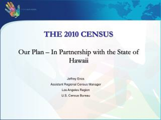 THE 2010 CENSUS  Our Plan – In Partnership with the State of Hawaii