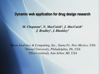 Dynamic web application for drug design research M. Chapman 1 , N. MacCuish 1 , J. MacCuish 1