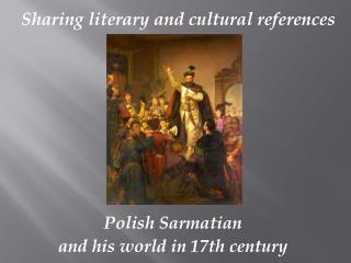 Polish  S armatian  and his world  in 17th century