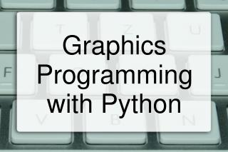 Graphics Programming with Python