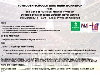 AIMS To promote ensemble performance skills. To promote access to 'Plymouth Youth Concert Band'