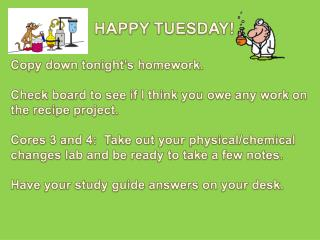 HAPPY TUESDAY! Copy down tonight's homework.