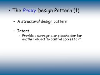 The  Proxy  Design Pattern (1) A  structural  design pattern  Intent