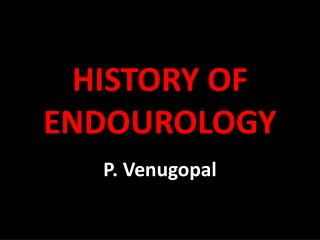 HISTORY OF ENDOUROLOGY