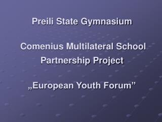 Preili State Gymnasium  Comenius Multilateral School                   Partnership Project