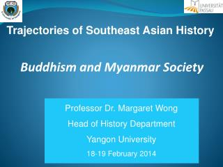 Professor Dr. Margaret Wong Head of History Department Yangon University 18-19 February 2014