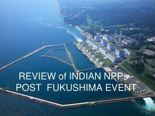 REVIEW of INDIAN NPPs - POST  FUKUSHIMA EVENT