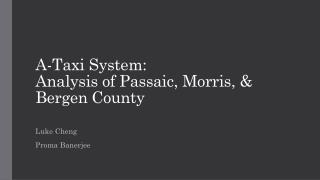 A-Taxi  System: Analysis  of Passaic, Morris, &  Bergen County