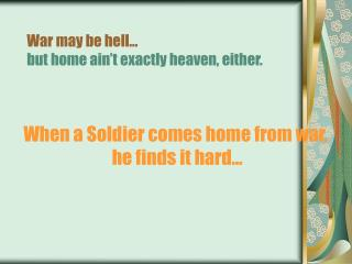 War may be hell…  but home ain't exactly heaven, either.