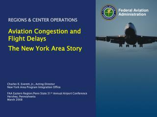 REGIONS & CENTER OPERATIONS Aviation Congestion and Flight Delays The New York Area Story