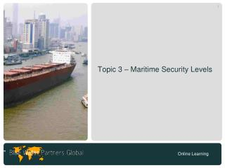 Topic 3 – Maritime Security Levels