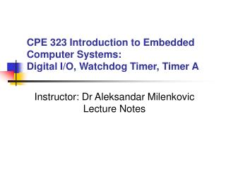 CPE 323 Introduction to Embedded Computer Systems: Digital I/O, Watchdog Timer, Timer A