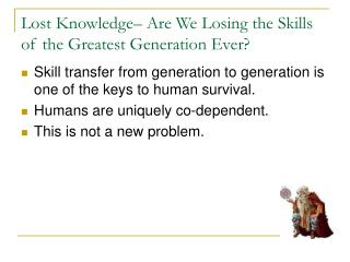 Lost Knowledge– Are We Losing the Skills of the Greatest Generation Ever?