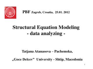 PBF  Zagreb, Croatia,  25.01. 2012 Structural Equation Modeling - data analyzing -