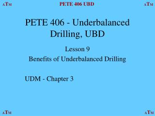 PETE 406 - Underbalanced Drilling, UBD
