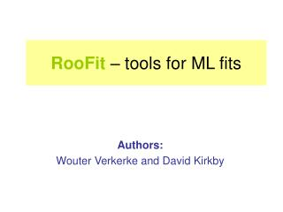 RooFit  – tools for ML fits