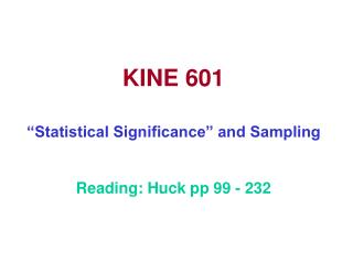 KINE 601     Statistical Significance  and Sampling  Reading: Huck pp 99 - 232