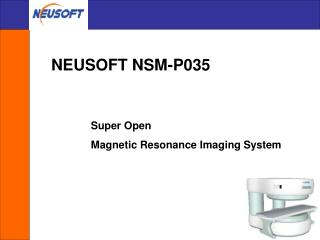 NEUSOFT NSM-P035                   Super Open                   Magnetic Resonance Imaging System