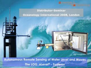 Autonomous Remote Sensing of Water Level and Waves  The LOG_aLevel ®  - Systems