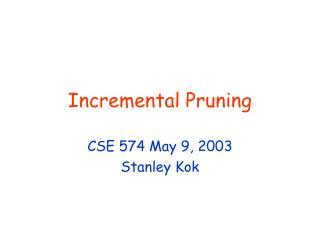 Incremental Pruning