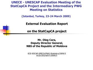 External Evaluation Report on the StatCapCA project Mr. Oleg Cara, Deputy Director General,