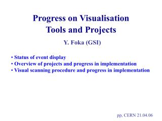 Progress on Visualisation Tools and Projects Y. Foka (GSI)