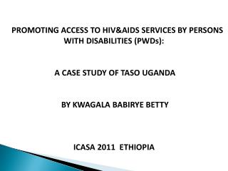 PROMOTING ACCESS TO HIV&AIDS SERVICES BY PERSONS WITH DISABILITIES (PWDs):