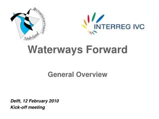 Waterways Forward General Overview Delft, 12 February  20 10 Kick-off meeting