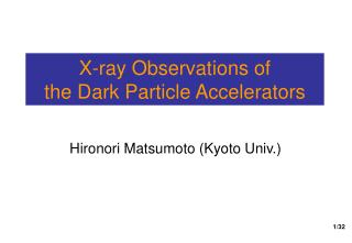 X-ray Observations of  the Dark Particle Accelerators