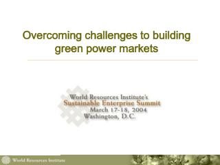 Overcoming challenges to building green power markets