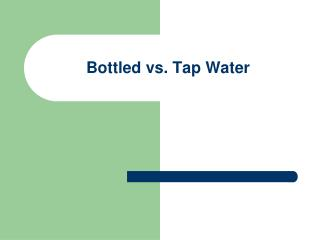 Bottled vs. Tap Water