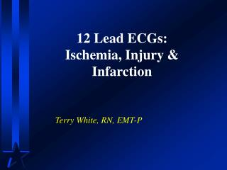 12 Lead ECGs: Ischemia, Injury & Infarction