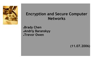 Encryption and Secure Computer Networks Brady Chen Andriy Baranskyy Trevor Owen (11.07.2006)