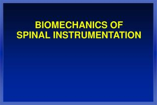 BIOMECHANICS OF  SPINAL INSTRUMENTATION