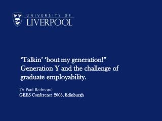 "'Talkin' 'bout my generation!"" Generation Y and the challenge of graduate employability."