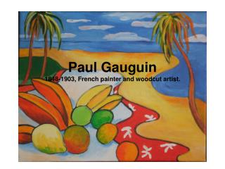 Paul Gauguin 1848-1903, French painter and woodcut artist.
