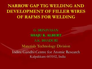 NARROW GAP TIG WELDING AND DEVELOPMENT OF FILLER WIRES OF RAFMS FOR WELDING