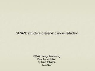 SUSAN: structure-preserving noise reduction