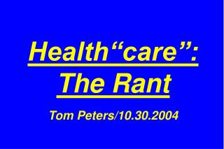 "Health""care"": The Rant Tom Peters/10.30.2004"