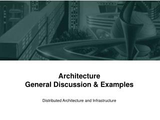 Architecture General Discussion & Examples