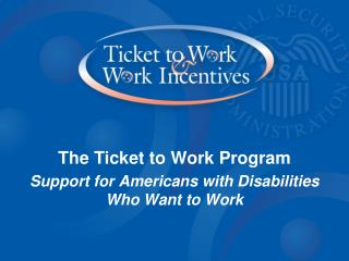 The Ticket to Work Program Support for Americans with Disabilities Who Want to Work